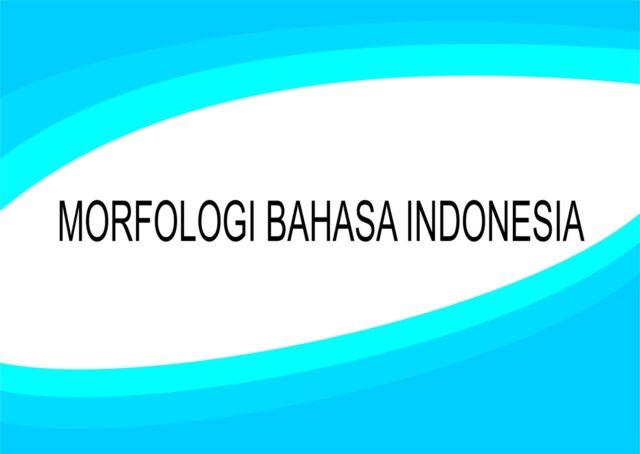Morfologi Bahasa Indonesia, Pengertian Morfologi, Contoh Morfologi